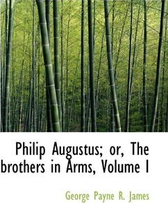 Philip Augustus; Or, the Brothers in Arms, Volume I