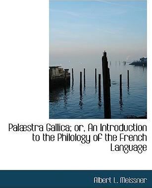 Palabstra Gallica; Or, an Introduction to the Philology of the French Language