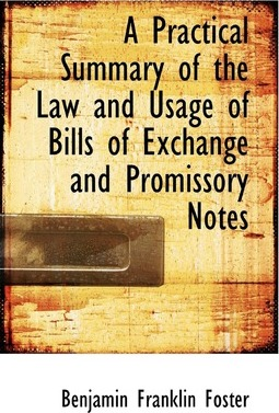 A Practical Summary of the Law and Usage of Bills of Exchange and Promissory Notes