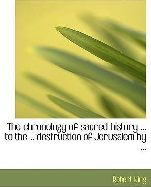 The Chronology of Sacred History ... to the ... Destruction of Jerusalem by ...