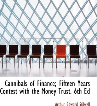 Cannibals of Finance; Fifteen Years Contest with the Money Trust. 6th Ed