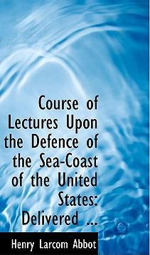 Course of Lectures Upon the Defence of the Sea-Coast of the United States
