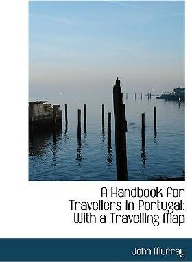 A Handbook for Travellers in Portugal with a Travelling Map