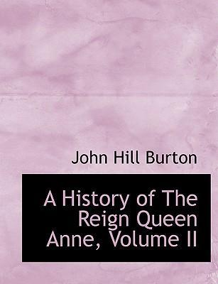 A History of the Reign Queen Anne, Volume II
