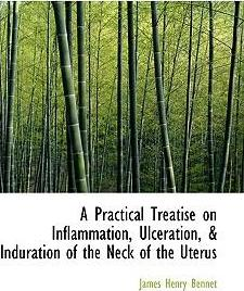 A Practical Treatise on Inflammation, Ulceration, a Induration of the Neck of the Uterus