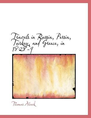 Travels in Russia, Persia, Turkey, and Greece, in 1828-9