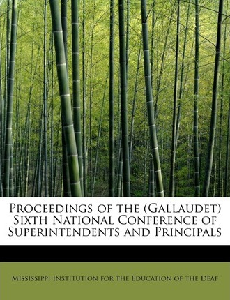Proceedings of the (Gallaudet) Sixth National Conference of Superintendents and Principals