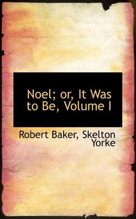 Noel; Or, It Was to Be, Volume I