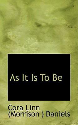 As It Is to Be