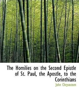 The Homilies on the Second Epistle of St. Paul, the Apostle, to the Corinthians