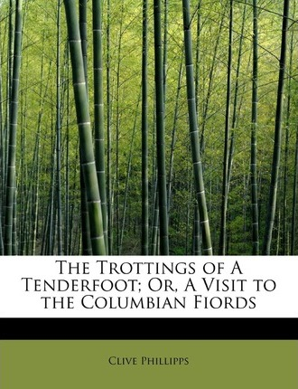 The Trottings of a Tenderfoot; Or, a Visit to the Columbian Fiords