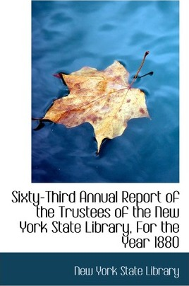 Sixty-Third Annual Report of the Trustees of the New York State Library, for the Year 1880