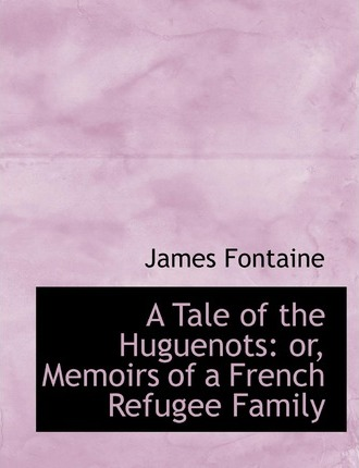 A Tale of the Huguenots or Memoirs of a French Refugee Family