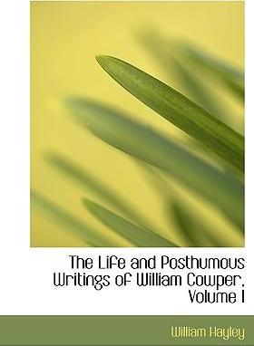 The Life and Posthumous Writings of William Cowper, Volume I