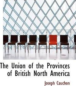 The Union of the Provinces of British North America