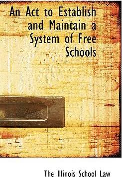 An ACT to Establish and Maintain a System of Free Schools