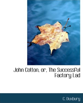 John Cotton, Or, the Successful Factory Lad