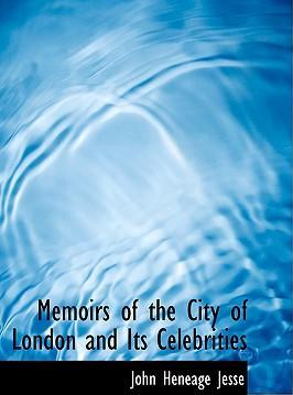 Memoirs of the City of London and Its Celebrities