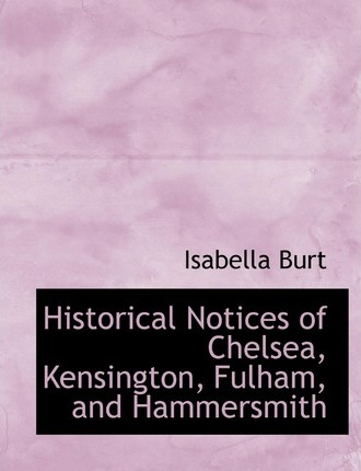 Historical Notices of Chelsea, Kensington, Fulham, and Hammersmith