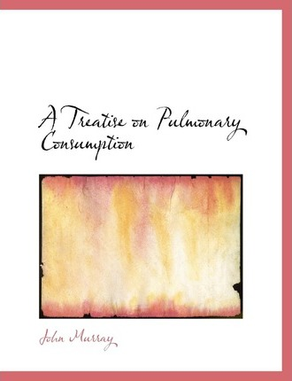 A Treatise on Pulmonary Consumption