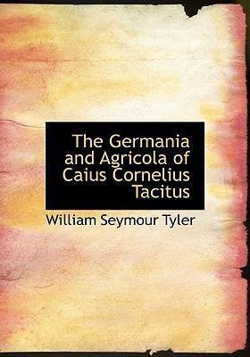 The Germania and Agricola of Caius Cornelius Tacitus