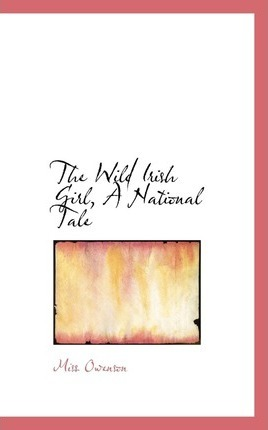 The Wild Irish Girl, a National Tale