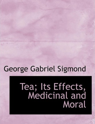 Tea; Its Effects, Medicinal and Moral