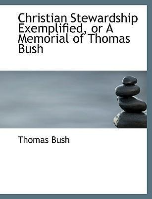 Christian Stewardship Exemplified, or a Memorial of Thomas Bush