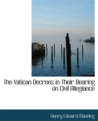 The Vatican Decrees in Their Bearing on Civil Allegiance