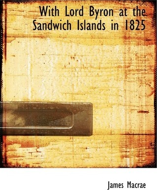 With Lord Byron at the Sandwich Islands in 1825