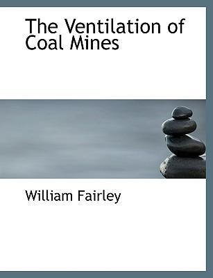 The Ventilation of Coal Mines