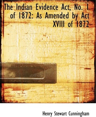 The Indian Evidence ACT, No. 1 of 1872