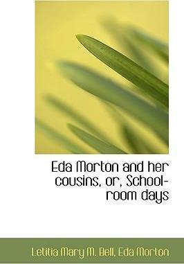 Eda Morton and Her Cousins, Or, School-Room Days