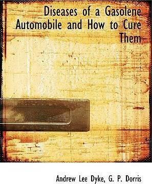 Diseases of a Gasolene Automobile and How to Cure Them