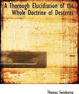 A Thorough Elucidiation of the Whole Doctrine of Descents
