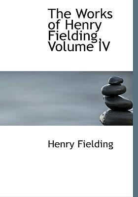 The Works of Henry Fielding, Volume IV