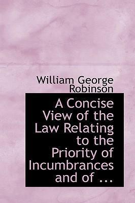 A Concise View of the Law Relating to the Priority of Incumbrances and of ...
