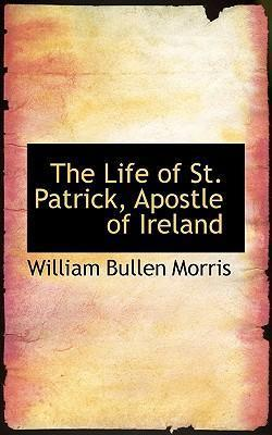 The Life of St. Patrick, Apostle of Ireland