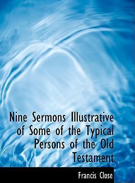 Nine Sermons Illustrative of Some of the Typical Persons of the Old Testament