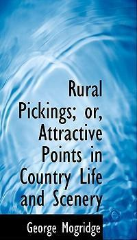 Rural Pickings; Or, Attractive Points in Country Life and Scenery