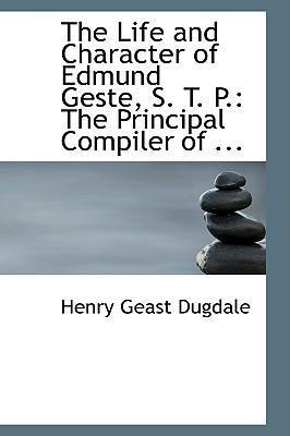 The Life and Character of Edmund Geste, S. T. P.
