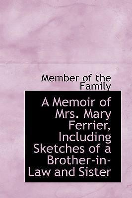 A Memoir of Mrs. Mary Ferrier Including Sketches of a Brother-In-Law and Sister