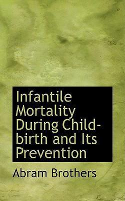 Infantile Mortality During Child-Birth and Its Prevention