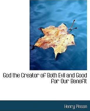 God the Creator of Both Evil and Good for Our Benefit