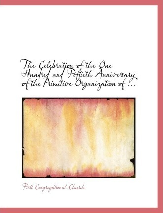 The Celebration of the One Hundred and Fiftieth Anniversary of the Primitive Organization of ...