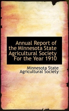 Annual Report of the Minnesota State Agricultural Society for the Year 1910