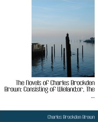 The Novels of Charles Brockden Brown