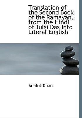 Translation of the Second Book of the Ramayan, from the Hindi of Tulsi Das Into Literal English