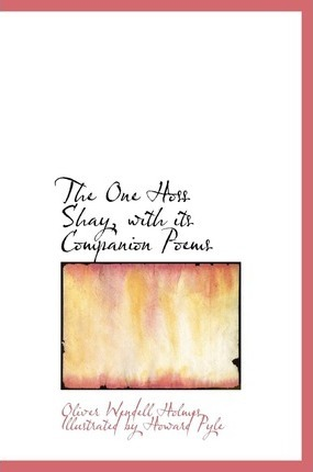 The One Hoss Shay, with Its Companion Poems