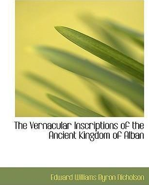 The Vernacular Inscriptions of the Ancient Kingdom of Alban